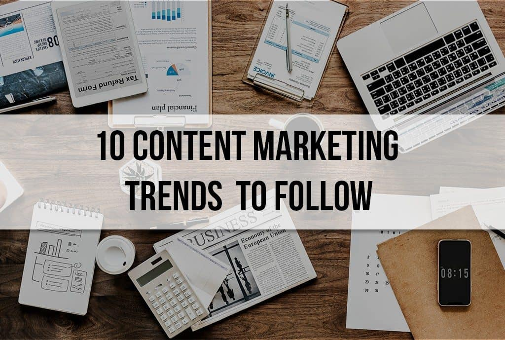 10 Content Marketing Trends to Follow