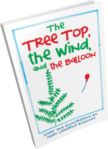 The Tree Top, the Wind and the Balloon by Mary Catherine Rishcoff