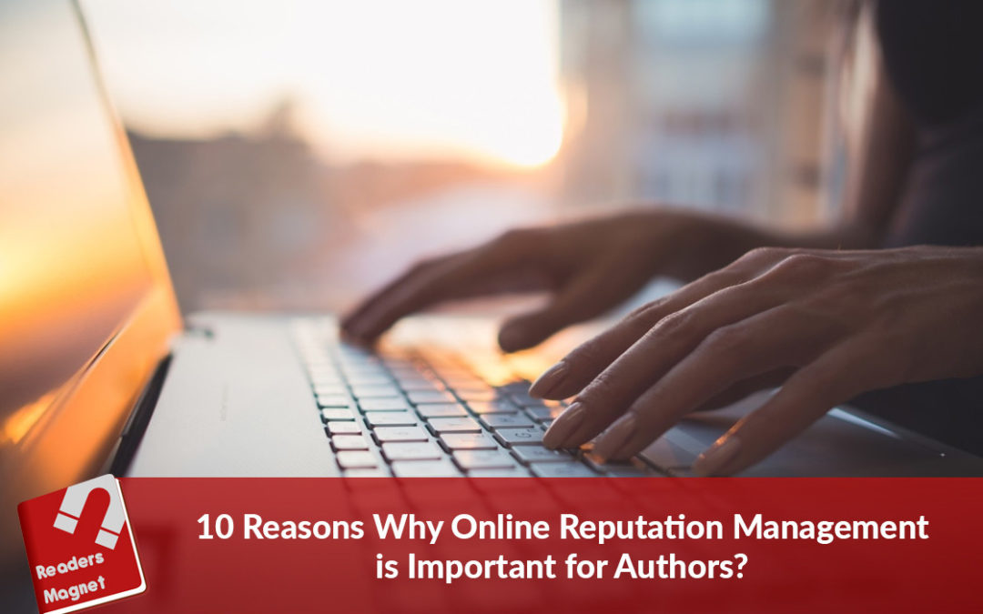 10 Reasons Why Online Reputation Management is Important for Authors?