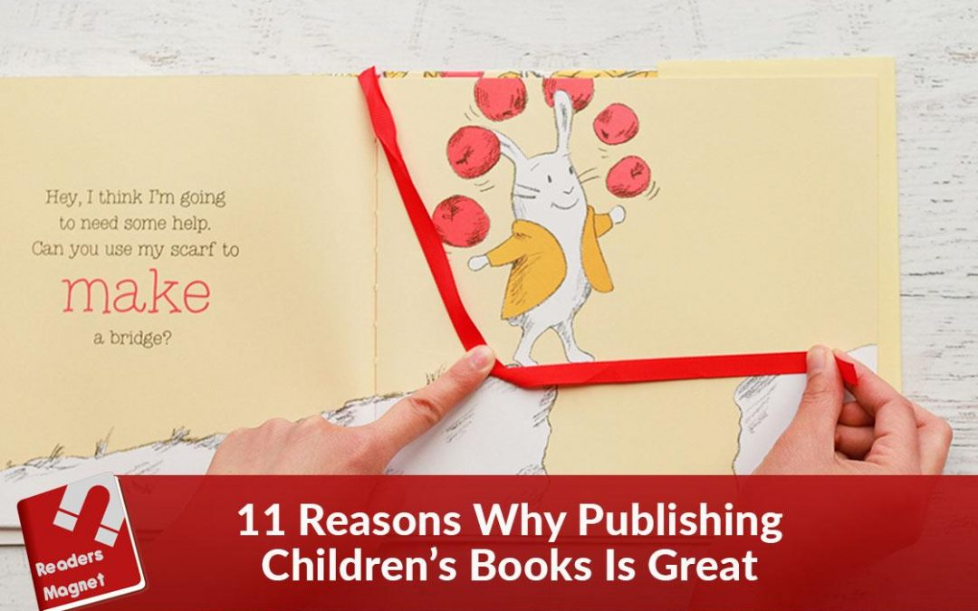 11 Reasons Why Publishing Children's Books Is Great