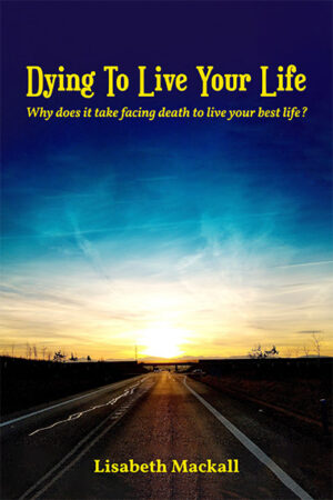 Dying to Live Your Life