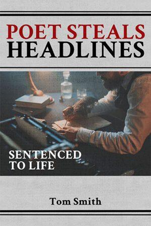 Poet Steals Headlines Sentence to Life