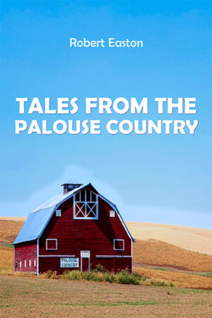 Robert Easton Tales From The Palouse Country