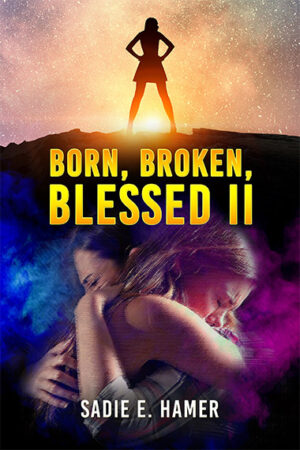 Sadie Hamer Born, Broken Blessed Ii