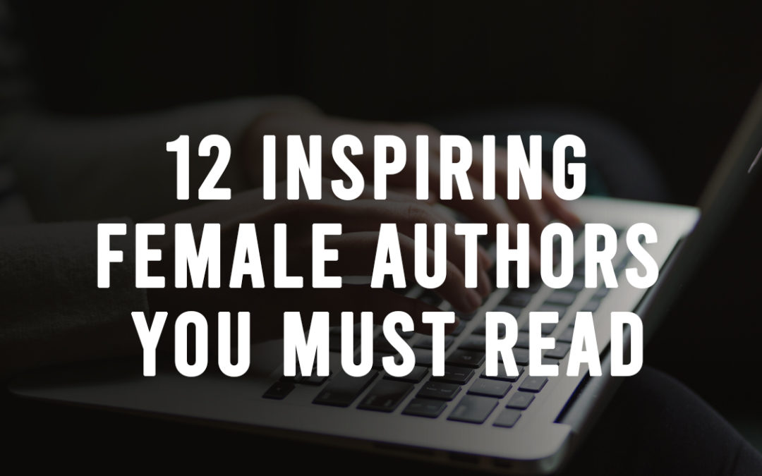 12 Inspiring Female Authors You Must Read