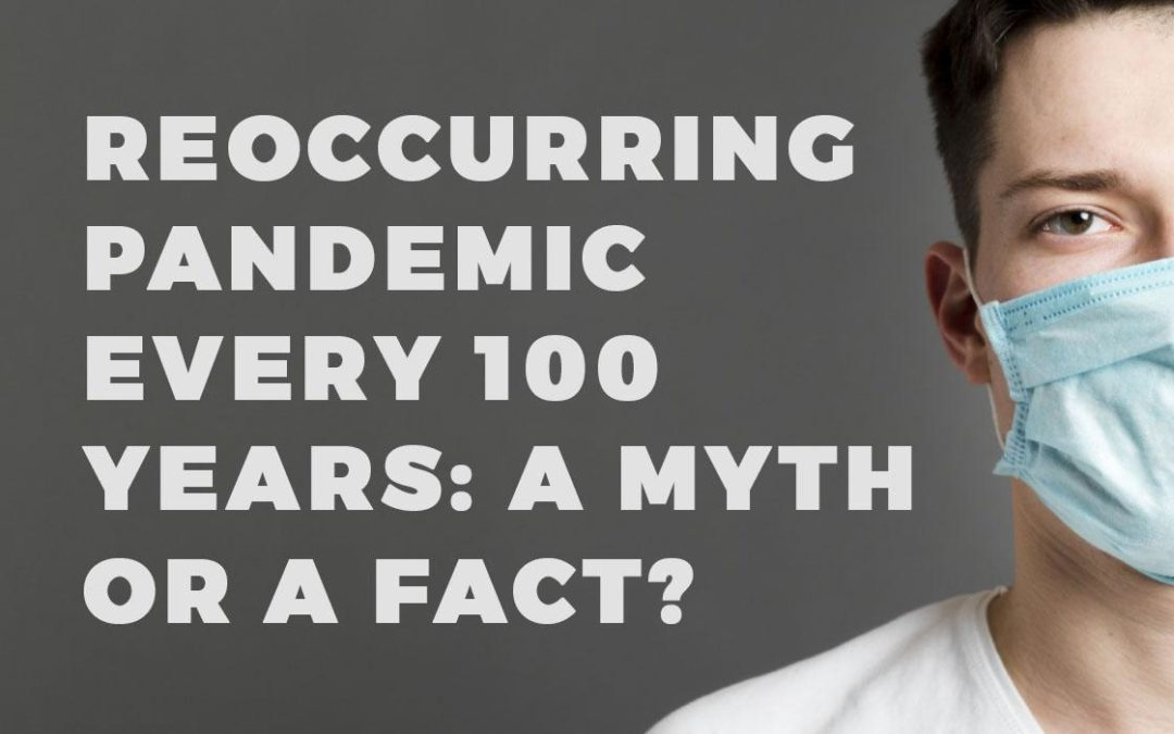 Reoccurring Pandemic Every 100 Years: A Myth or A Fact?