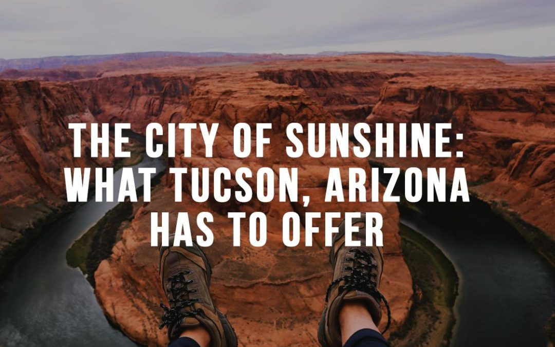 The City of Sunshine: What Tucson, Arizona Has to Offer