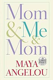 Mom Me Mom By Maya Angelou 1