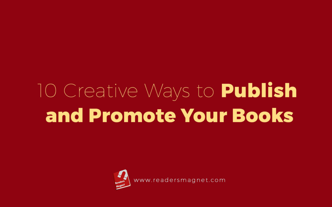 10 Creative Ways to Publish and Promote Your Books