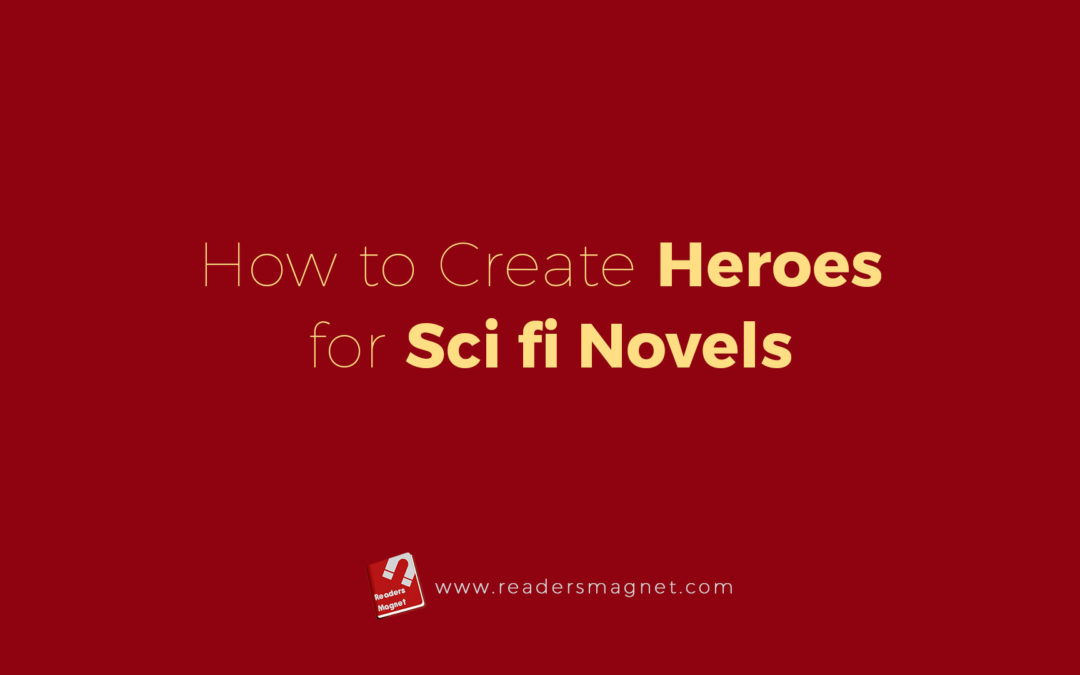 How to Create Heroes for Sci-Fi Novels