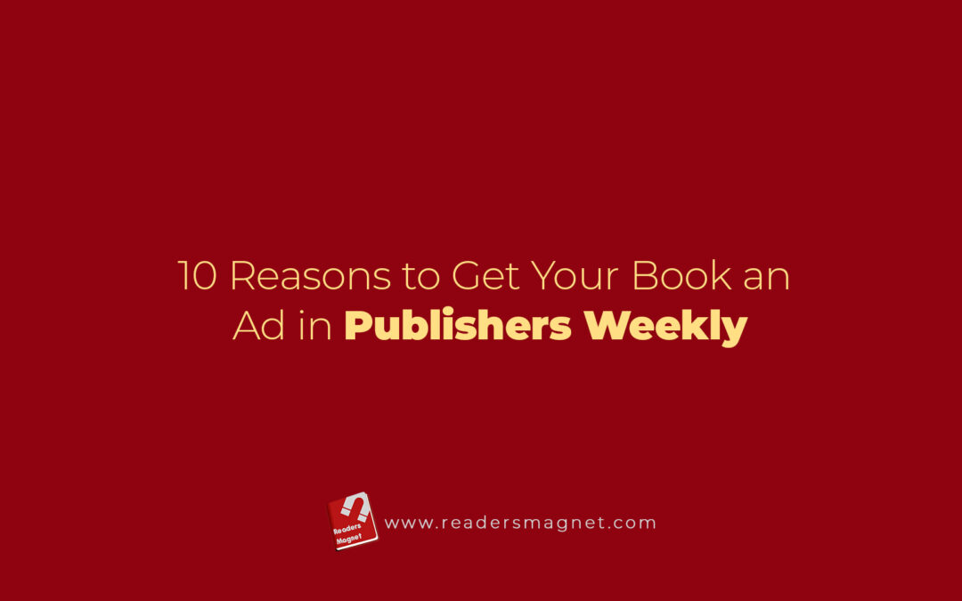 10 Reasons to Get Your Book an Ad in Publishers Weekly
