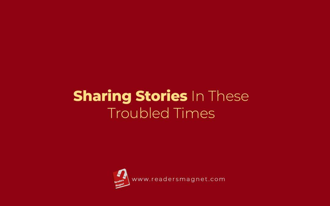 Sharing Stories In These Troubled Times