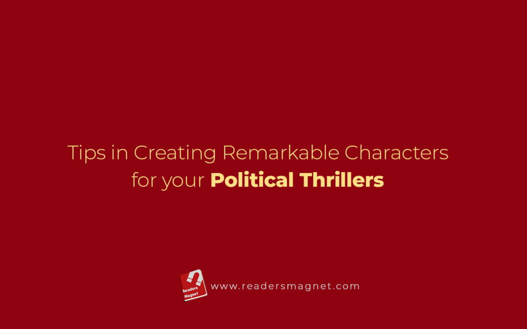Tips in Creating Remarkable Characters for your Political Thrillers