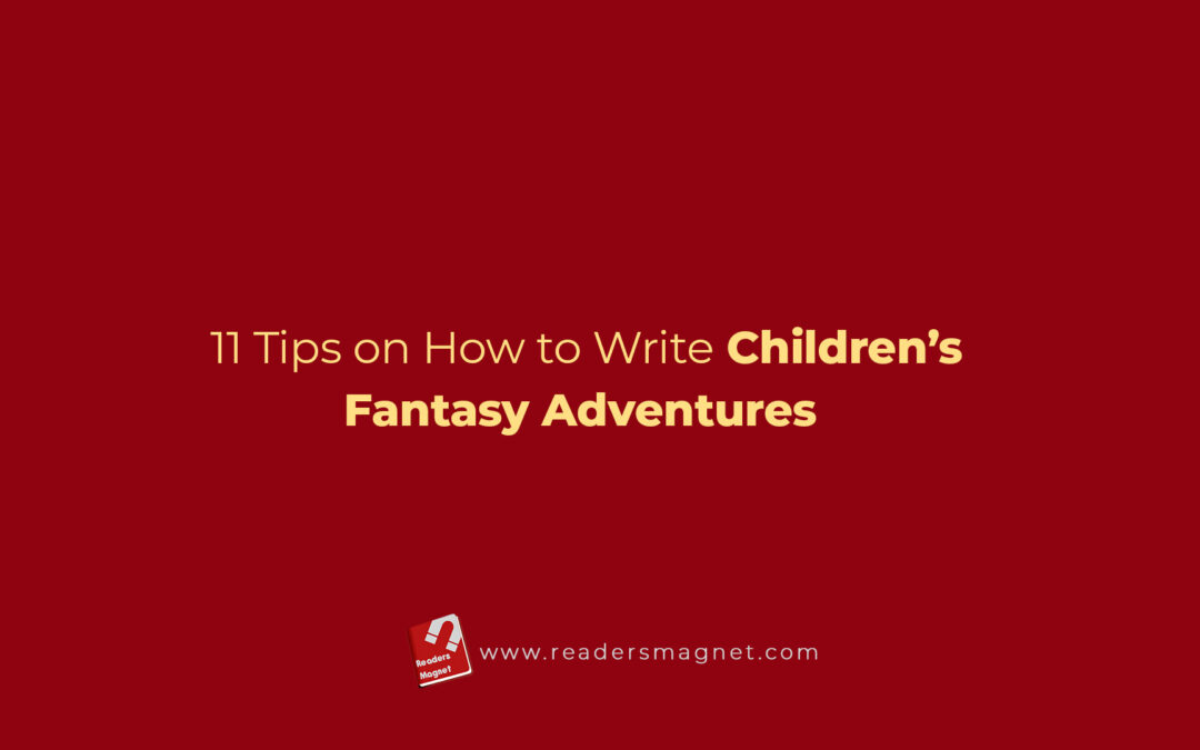 11 Tips on How to Write Children's Fantasy Adventures