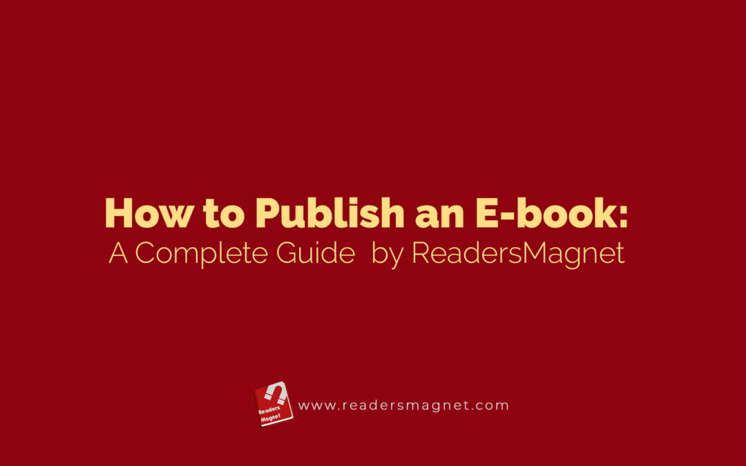 How to Publish an E-book: A Complete Guide by ReadersMagnet