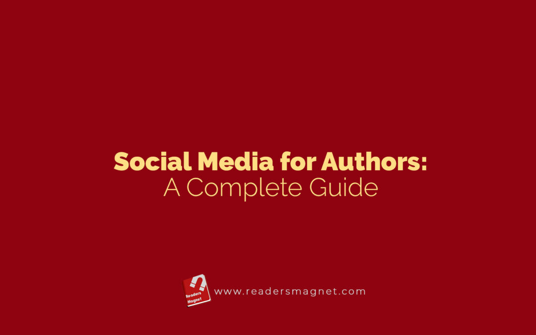Social Media for Authors: A Complete Guide
