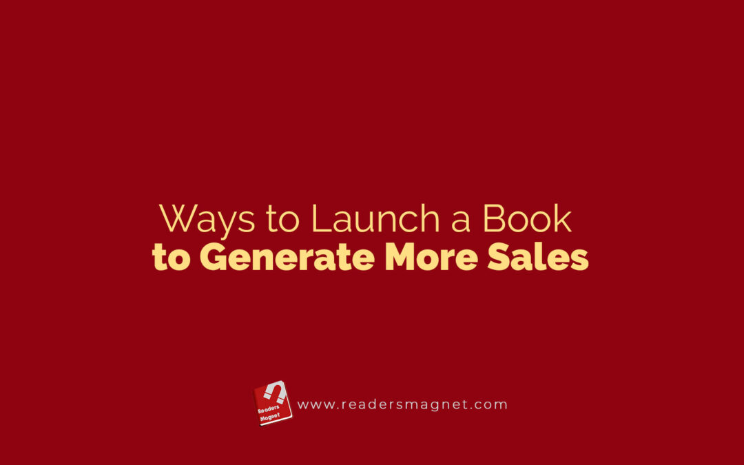 Ways to Launch a Book to Generate More Sales